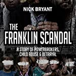 The Franklin Scandal: A Story of Powerbrokers, Child Abuse & Betrayal | Nick Bryant