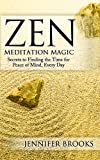 Zen Meditation Magic: Secrets to Finding the Time for Peace of Mind, Every Day