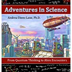 Adventures in Science: From Quantum Thinking to Alien Encounters | Andrea Diem-Lane