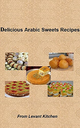 Delicious arabic sweets recipes from levant kitchen delicious delicious arabic sweets recipes from levant kitchen delicious arabic food recipes book 2 kindle edition by talal abueisa cookbooks food wine kindle forumfinder Images