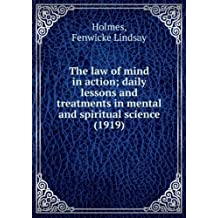 The law of mind in action; daily lessons and treatments in mental and spiritual science (1919)