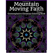 Mountain Moving Faith Volume 1: Contemplative Christian Coloring Book (Mountain Moving Faith Contemplative Christian Coloring Book)