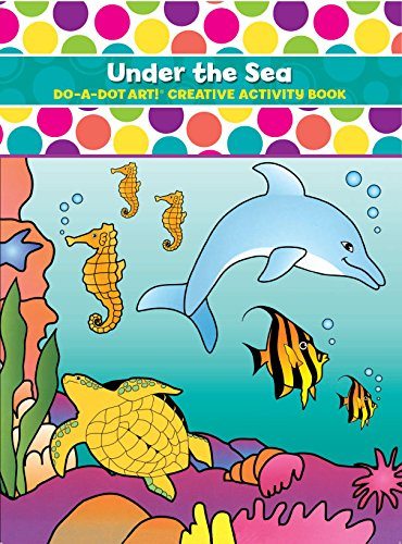 Do A Dot Art! Under The Sea Creative Activity Coloring Book (Under The Sea Art Projects For Toddlers)