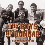 The Boys of Dunbar: A Story of Love, Hope, and Basketball | Alejandro Danois