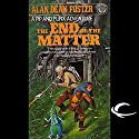 The End of the Matter: A Pip & Flinx Adventure Audiobook by Alan Dean Foster Narrated by Stefan Rudnicki