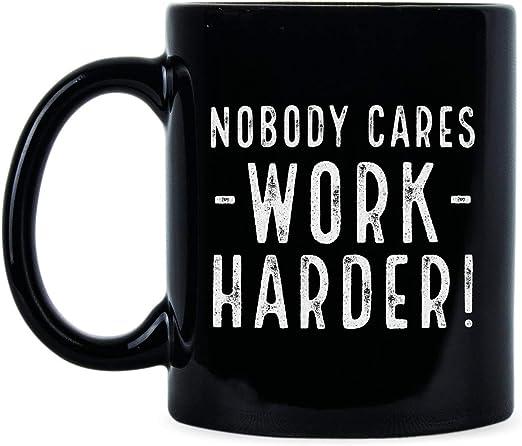 Nobody Cares Mug Coffe Tea Cup Work Harder Mug Black New Coffee Mug