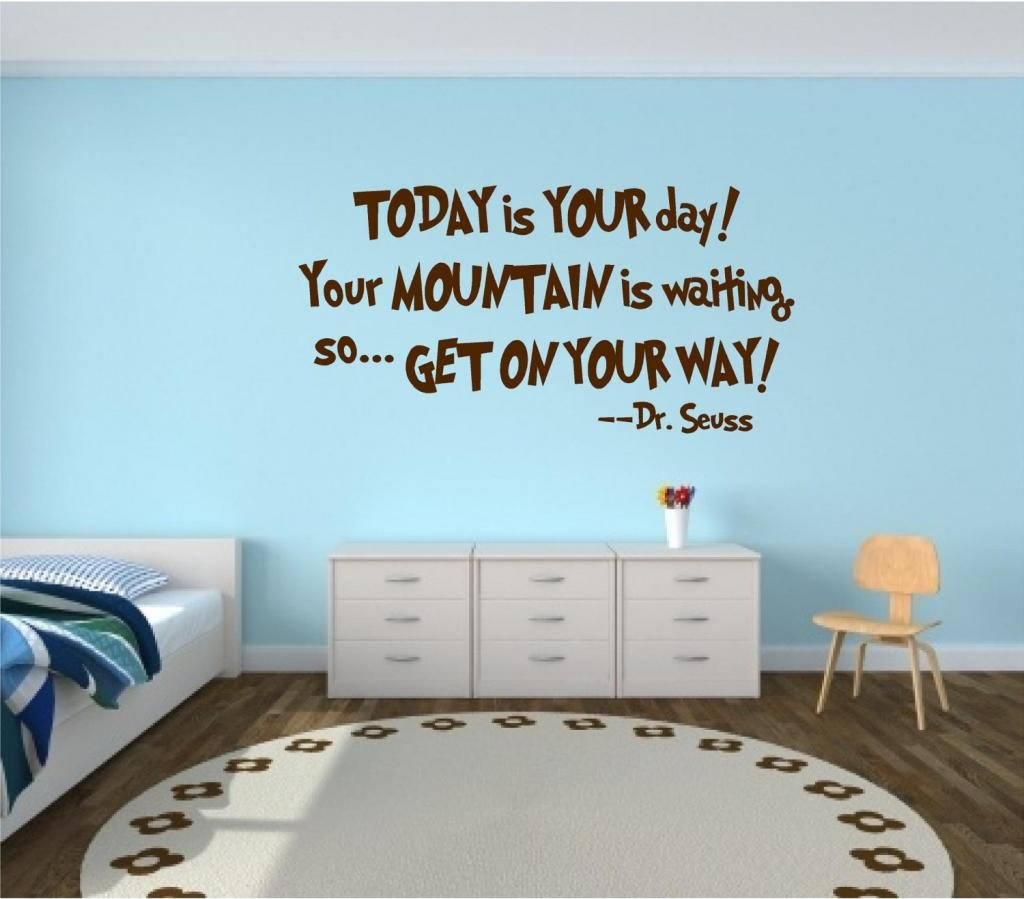 amazon com today is your day your mountain is waiting so get amazon com today is your day your mountain is waiting so get on your way dr seuss quote wall decal home kitchen