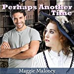 Perhaps Another Time | Maggie Maloney