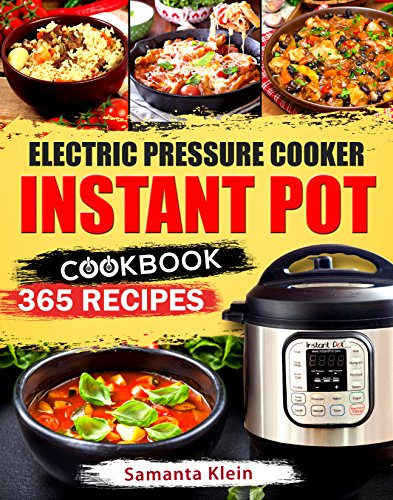 Electric Pressure Cooker INSTANT POT Cookbook: 365 Recipes by Samanta Klein