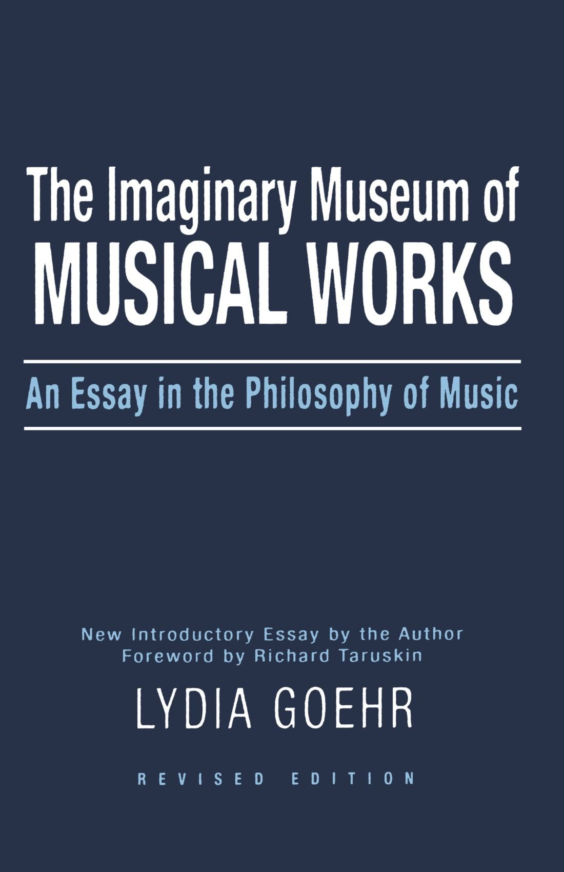 the imaginary museum of musical works an essay in the philosophy the imaginary museum of musical works an essay in the philosophy of music amazon co uk lydia goehr 9780195324785 books