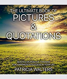 the ultimate book of pictures quotations quotes on positive