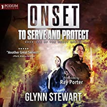 To Serve and Protect: Onset, Book 1 Audiobook by Glynn Stewart Narrated by Ray Porter