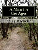 A Man for the Ages, Irving Bacheller, 1461066824