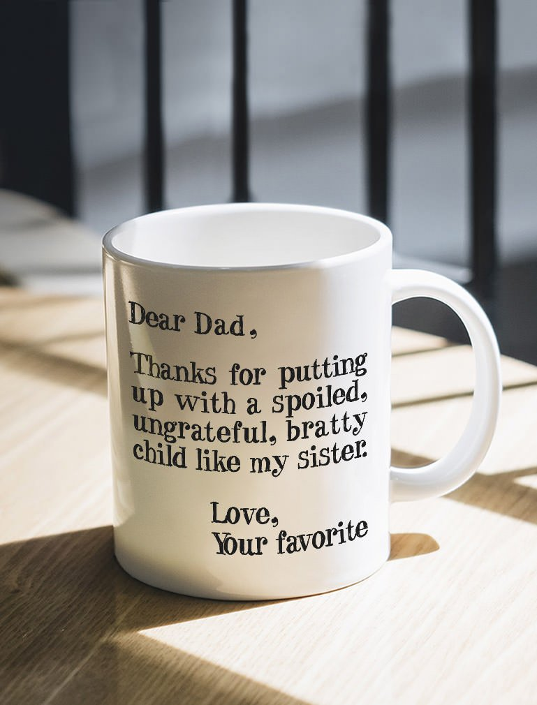White Fun Birthday Present for Fathers from Son Daughter Ceramic Mug 11 Oz Like My Sister idea for Dad Funny Coffee Mug Dear Dad: Thanks for Putting Up with a Spoiled Child