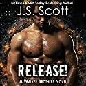 Release!: The Walker Brothers, Book 1 Audiobook by J. S. Scott Narrated by Elizabeth Powers