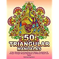 50 TRIANGULAR MANDALAS: A New Mandala Coloring Book for Adults, Containing 50 Unique Triangle Shaped Mandalas of Different Styles and Types