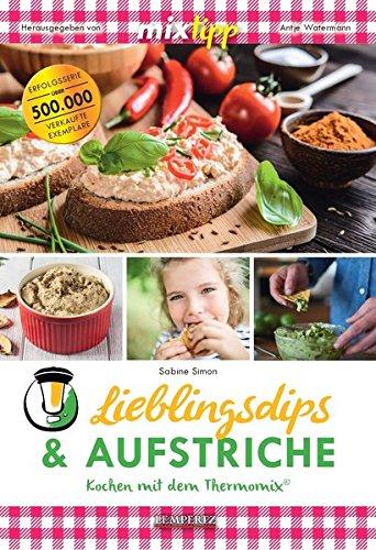 mixtipp Lieblingsdips & Aufstriche: Kochen mit dem Thermomix: Kochen mit dem Thermomix