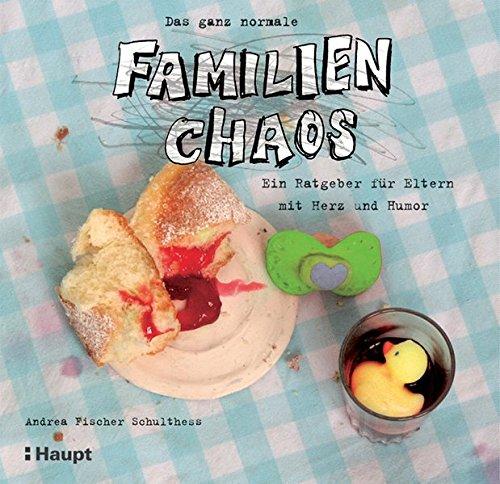 Das ganz normale Familienchaos: Ein Ratgeber für Eltern mit Herz und Humor