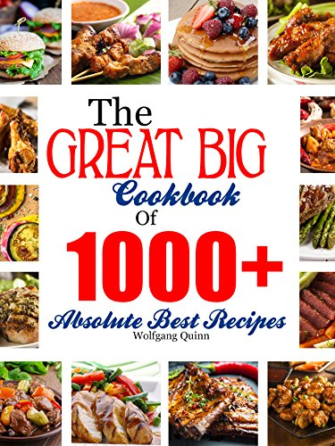 The Great Big Cookbook Of 1000+ Absolute Best Recipes by [Quinn, Wolfgang]