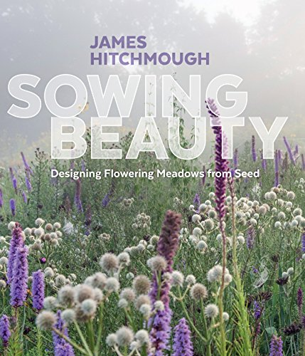 Sowing Beauty: Designing Flowering Meadows from Seed [James Hitchmough] (Tapa Dura)