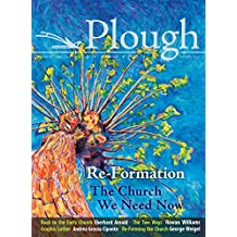 Plough Quarterly No. 14 - Re-Formation: The Church We Need Now