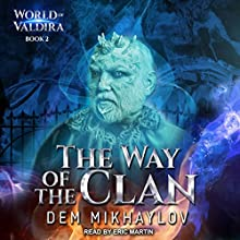 The Way of the Clan 2: World of Valdira, Book 2 Audiobook by Dem Mikhaylov Narrated by Eric Martin