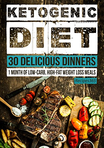 Ketogenic Diet: 30 Fascinating Dinner Recipes: 30 Days of Dinner + FREE GIFT! (Ketogenic Cookbook, High Fat Low Carb, Keto Diet, Weight Loss, Epilepsy, Diabetes)
