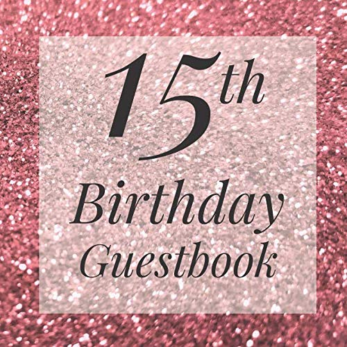 15th Birthday Guestbook: Rose Gold Glitter Sparkle Guest Book - Elegant Birthday Wedding Anniversary Party Signing Message Book - Gift Log & Photo ... Keepsake Present - Special Memories Ideas