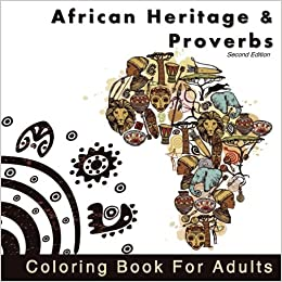African Heritage And Proverbs Coloring Book For Adults A Collection Of Pages Accompanied With Wisdom