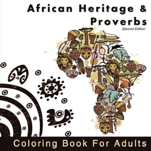Search : African Heritage and Proverbs Coloring Book for Adults: A collection of African Coloring Pages Accompanied with African Proverbs (African Wisdom and ... African Designs for Relaxation and Calming)