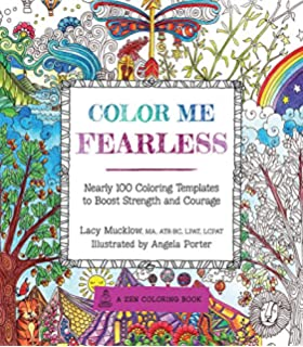 Color Me Fearless Nearly 100 Coloring Templates To Boost Strength And Courage A Zen