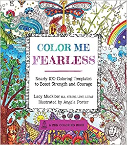 color me fearless nearly 100 coloring templates to boost strength and courage a zen coloring book lacy mucklow angela porter 9781631061950 - Color Me Books
