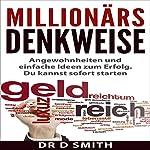 Millionärs Denkweise: Angewohnheiten und einfache Ideen zum Erfolg. Du kannst sofort starten (German Edition) | Dr D Smith
