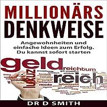 Millionärs Denkweise: Angewohnheiten und einfache Ideen zum Erfolg. Du kannst sofort starten Hörbuch von Dr D Smith Gesprochen von: Markus Nestele