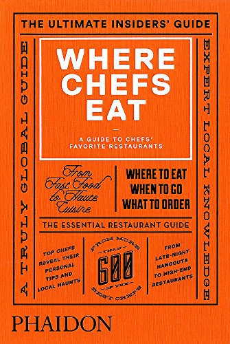 Where Chefs Eat: A Guide to Chefs' Favorite Restaurants (2015) by Joe Warwick