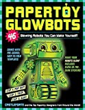 Papertoy Glowbots: 46 Glowing Robots You Can Make Yourself!