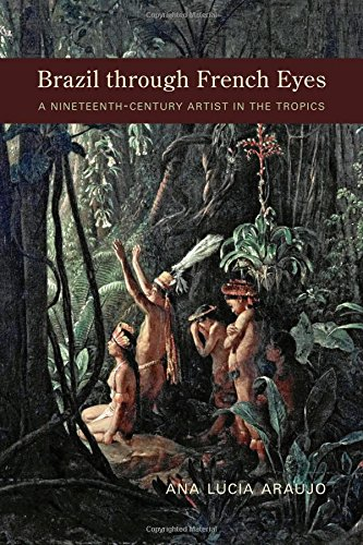 Brazil through French Eyes: A Nineteenth-Century Artist in the Tropics