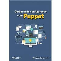 Gerência de Configuração com Puppet. Aprenda a Gerenciar a Configuração de Aplicações e Serviços com Puppet