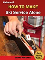 How To Make Ski Service Alone - The Truth About