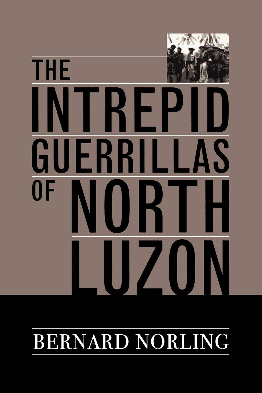 The Intrepid Guerrillas of North Luzon: Bernard Norling