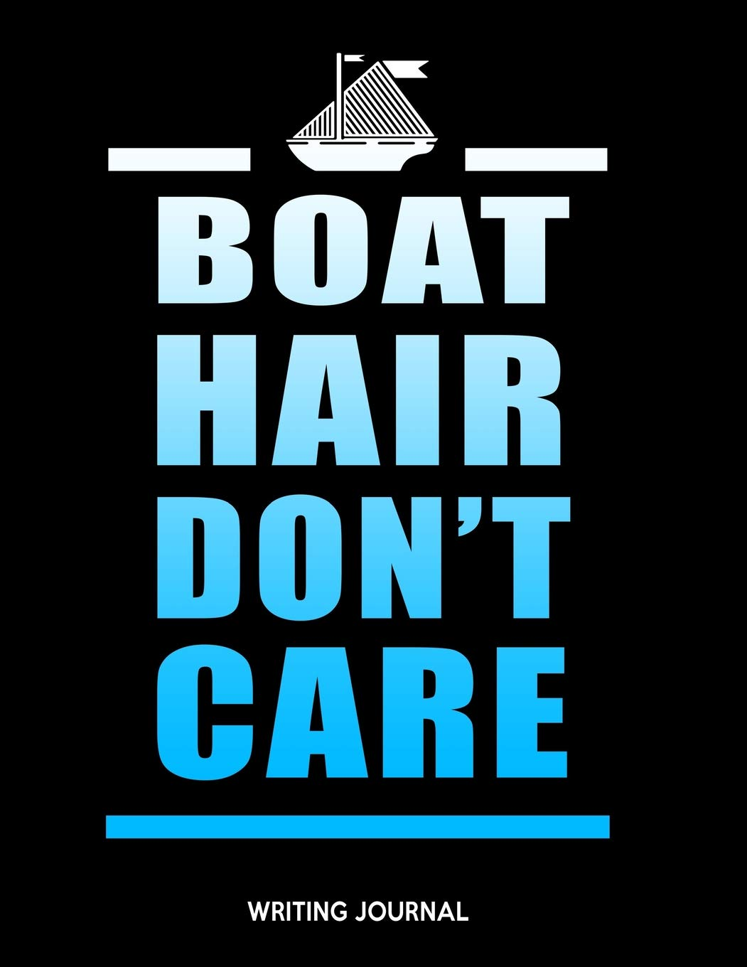 Writing Journal Boat Hair Dont Care Boating And Sailing