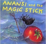Anansi and the Magic Stick, Eric A. Kimmel, 1591125065