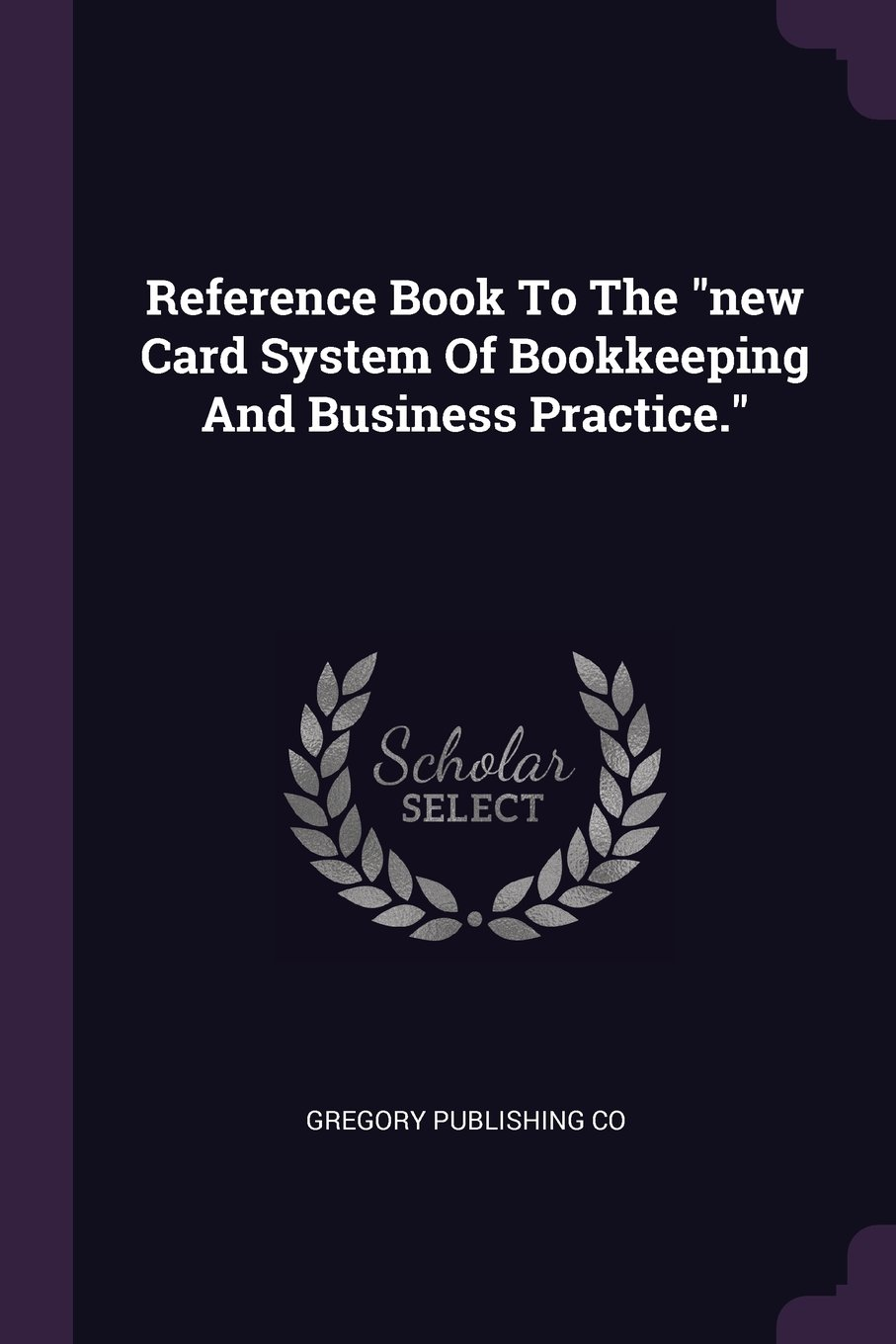 """Read Online Reference Book To The """"new Card System Of Bookkeeping And Business Practice."""" PDF"""