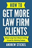 How to Get More Law Firm Clients: Without Losing