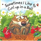 Sometimes I Like to Curl Up in a Ball BRDBK Edition by Churchill, Vicki, Fuge, Charles (2003)