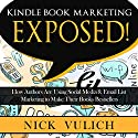 Kindle Book Marketing Exposed: How Authors Are Using Social Media & Email List Marketing to Make Their Books Bestsellers Audiobook by Nick Vulich Narrated by Russell Stamets