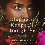 The Elephant Keeper's Daughter | Julia Drosten,Deborah Langton