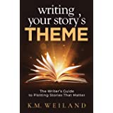 Writing Your Story's Theme: The Writer's Guide to Plotting Stories That Matter (Helping Writers Become Authors)
