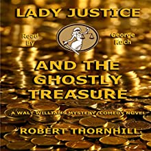 Lady Justice and the Ghostly Treasure Audiobook by Robert Thornhill Narrated by George Kuch
