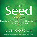 The Seed: Finding Purpose and Happiness in Life and Work Audiobook by Jon Gordon Narrated by Erik Synnestvedt